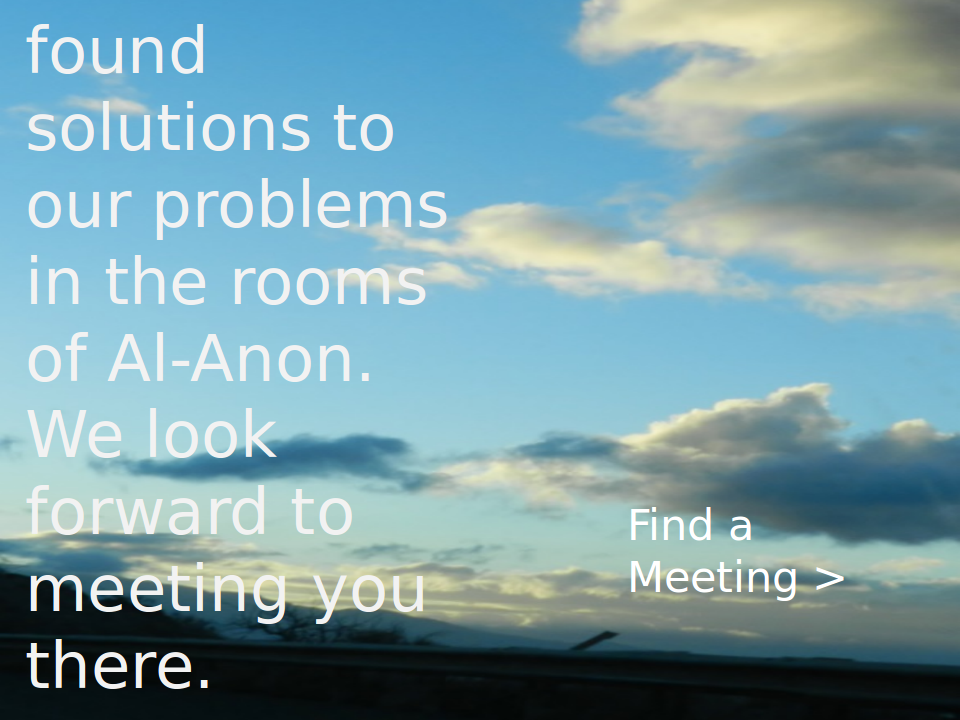 View of sunrise. Solutions to our problems in the rooms of Al-Anon. We look forward to meeting you there. Click image to go to the meeting finder.